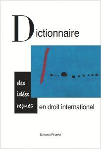 DICTIONNAIRE DES IDEES RECUES EN DROIT INTERNATIONAL